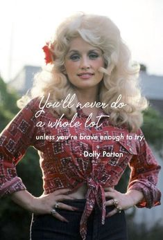 """You'll never do a whole lot unless you're brave enough to try. Country Music Quotes, Country Song Lyrics, Country Singers, Music Lyrics, Dolly Parton Tattoos, Dolly Parton Quotes, Veronica Lake, Verona, Dolly Parton Pictures"