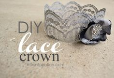 DIY lace crown using fabric stiffener. Note: Find a way to adhere to a headband.