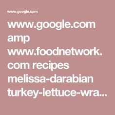 www.google.com amp www.foodnetwork.com recipes melissa-darabian turkey-lettuce-wraps-recipe-2041422.amp