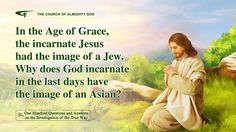 73. When God became flesh in the Age of Grace it was in the image of a Jewish man, so why has God of the last days appeared as an Asian person?    The words expressed by the returned Jesus—Almighty God—Christ of the last days, testify God's appearance and work and reveal the mysteries of the six- ...| Eastern Lightning