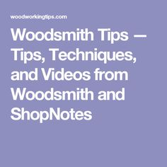 Woodsmith Tips — Tips, Techniques, and Videos from Woodsmith and ShopNotes