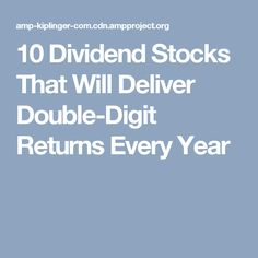 10 Dividend Stocks That Will Deliver Double-Digit Returns Every Year Dividend Stocks, Every Year, Savings Plan, Stock Market, Good To Know, Frugal, Saving Money, How To Make Money, Investing