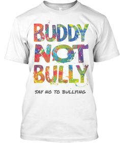 BUDDY NOT BULLY - Say No To Bullying Spread awareness to STAND UP and SPEAK OUT AGAINST BULLYING.