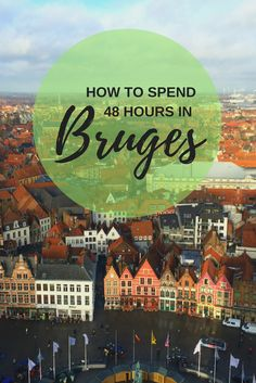 How to Spend 48 Hours in Bruges, Belgium – ranga adventures