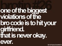 Brotip - one of the biggest violations of the bro code is to hit your girlfriend. that is never okay. The Bro Code, Guy Code, Facts About Guys, Guy Facts, Abusive Relationship, Relationships, Domestic Violence, Your Girlfriends, Set You Free