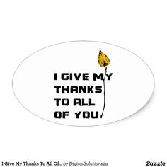 I Give My Thanks To All Of You Oval Sticker