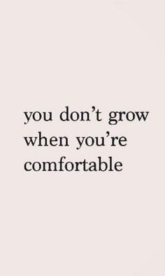 you don't grow when you're comfortable | best life quotes | success quotes | growth quotes