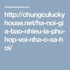 http://chungculuckyhouse.net/ha-noi-gia-bao-nhieu-la-phu-hop-voi-nha-o-xa-hoi/