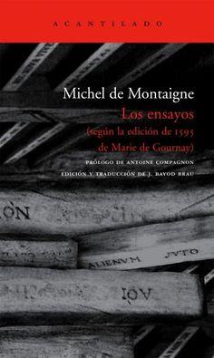 Envidio la suerte de Montaigne: encontrar la voluntad de encerrarse en una torre a leer todos los libros y después salir de viaje por el mundo para encontrar los libros que había leído.