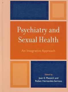 Psychiatry And Sexual Health: An Integrative Approach (Hardcover) (Psychiatry and Sexual Health)