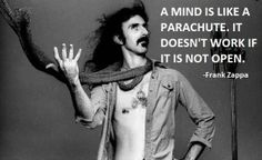 """Narrowed and Distorted by Idolatry: """"A mind is like a parachute. It doesn't work if it is not open.Frank Zappa > > > """"I have seldom met an intelligent person whose views were not narrowed and distorted by religion. Viktor Frankl, Frank Zappa Quote, Great Quotes, Inspirational Quotes, Sensible Quotes, Motivational Quotes, Zen Quotes, Brainy Quotes, Meaningful Quotes"""