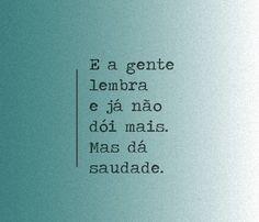 """""""E a gente lembra e já não dói mais. Mas dá saudade."""" #saudade #dor"""