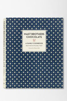 Mast Brothers Chocolate: A Family Cookbook By Rick & Michael Mast