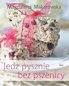 Jedz pysznie bez pszenicy-Makarowska Magdalena