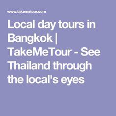 Local day tours in Bangkok | TakeMeTour - See Thailand through the local's eyes