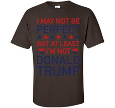At Least I'm Not Donald Trump T-Shirt