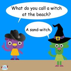 Q. What do you call a witch at the beach?  A. A sand-witch.
