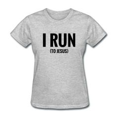 I Run to Jesus T-Shirts