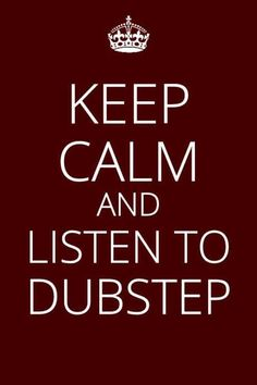 dustep, drum and bass, edm, trance, electro = LIFE