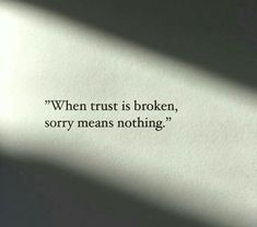 Trust quotes and sayings - When trust is broken, sorry means nothing. ~Sayings Love Life Quotes, Mood Quotes, Cute Quotes, Wisdom Quotes, Positive Quotes, Family Quotes Tumblr, Broken Family Quotes, Lost Family Quotes, Broken Relationship Quotes