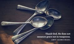"""Thank God, He does not measure grace out in teaspoons."" 