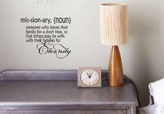 """""""Missionary, (noun) someone who leaves their family for a short time, so that others may be with their families for eternity"""" Vinyl wall art."""