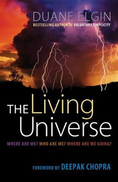 The Living Universe: Where Are We? Who Are We? Where Are We Going? by Duane Elgin. $10.45. Publisher: Berrett-Koehler Publishers (April 1, 2009). 235 pages. Author: Duane Elgin