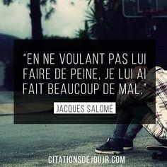 Très belle citation de Jacques Salomé sur l'homme: « En ne voulant pas lui faire de peine, je lui ai fait beaucoup de mal. »