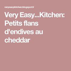 Very Easy...Kitchen: Petits flans d'endives au cheddar