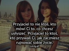 Przyjaciel to nie ktoś, kto mówi Ci to. Giza, Friends Forever, Motto, Thoughts, Purple, Quotes, Quotations, Qoutes, Mottos