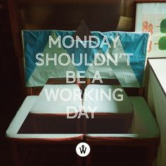but then Tuesday would be a Monday.