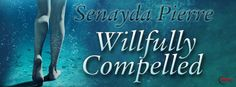 Release Blitz: Willfully Compelled by @Senayda_Pierre  #One Click to read #Excerpt  http://twinsistersrockinreviews.blogspot.com/2015/05/release-blitz-willfully-compelled-by.html