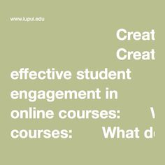 Creating effective student engagement in online courses:  					What do students find engaging?