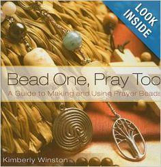 Bead One, Pray Too: A Guide to Making and Using Prayer Beads: Kimberly Winston: 9780819222763: Amazon.com: Books