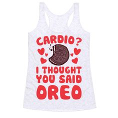Cardio? I Thought You Said Oreo - This funny fitness shirt is great for junk food lovers and cookie fans who just hate running and love eating dessert! Cardio? I thought You said oreo. This funny workout shirt is perfect for fans of fitness jokes, workout shirts, funny food, oreo shirts, and oreo jokes.
