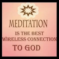 Meditation is the best wireless connection to God