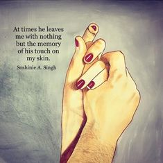 At times he leaves me with nothing but the memory of his touch on my skin love love quotes quotes quote memory girl quotes love images love image love pic Sweet Romantic Quotes, Sexy Love Quotes, Love Quotes Poetry, Couples Quotes Love, True Love Quotes, Couple Quotes, Love Quotes For Him, Sad Quotes, Girl Quotes