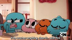 Gumball: clean it with fire!