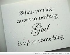 When you are down to nothing, God is up to something. #spiritual #quotes #love #hope #faith