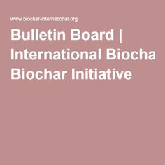Bulletin Board | International Biochar Initiative