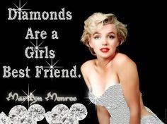 Diamonds are a girl's best friend. - Marilyn Monroe