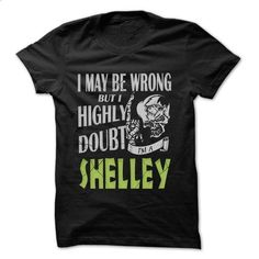 SHELLEY Doubt Wrong... - 99 Cool Name Shirt ! - #hoodie #hooded sweatshirt. ORDER HERE => https://www.sunfrog.com/LifeStyle/SHELLEY-Doubt-Wrong--99-Cool-Name-Shirt-.html?68278