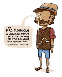 """""""Mac Monocle"""" is a conceptual illustration by Chicago-based cartoonist Tobias Lunchbreath that imagines a wearable augmented reality display, much like Google Glass, Mac, Gadgets, You Make Me Laugh, Apps, Apple Laptop, Photo Caption, Tobias, Memes"""