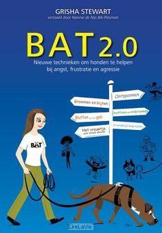 BAT 2.0 - Een boek met liefdevolle technieken om honden te helpen bij angst, frustratie en aggressie -30 mei 2017