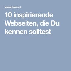 10 inspirierende Webseiten, die Du kennen solltest