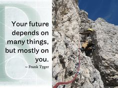 Your future depends on many things, but mostly on you.   ~ Frank Tyger