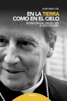 En la tierra como en el cielo: historias con alma, corazón y vida de Javier Echevarría.