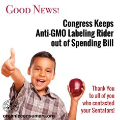 Victory in the fight for GMO labeling! Congress has rejected the inclusion of an anti-GMO labeling rider in a spending bill that would nullify existing GMO labeling laws and prevent any future labeling laws. #RightToKnow #LabelGMOs #GMO #Health #Food #Ag