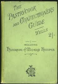 Free Vintage Cookbook: The Pastrycook and Confectioner's Guide for Hotels, Restaurants, and the Trade in General, Adapted also for Family Use by Robert Wells, 1889. PDF