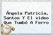 http://tecnoautos.com/wp-content/uploads/imagenes/tendencias/thumbs/angela-patricia-santos-y-el-video-que-tumbo-a-ferro.jpg Video Palomino. Ángela Patricia, Santos y el video que tumbó a Ferro, Enlaces, Imágenes, Videos y Tweets - http://tecnoautos.com/actualidad/video-palomino-angela-patricia-santos-y-el-video-que-tumbo-a-ferro/